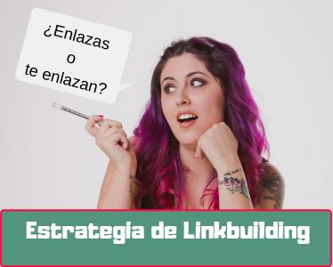 Estrategia de Linkbuilding, ¿enlazas o te enlazan?