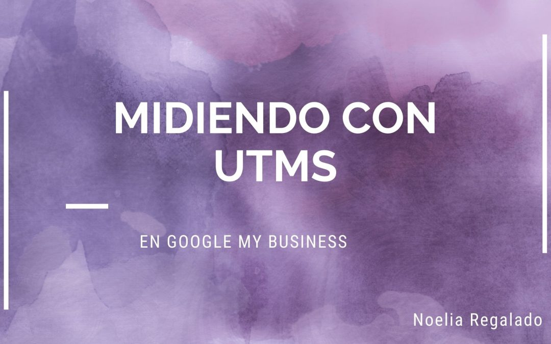 Midiendo con UTM's en Google My Business